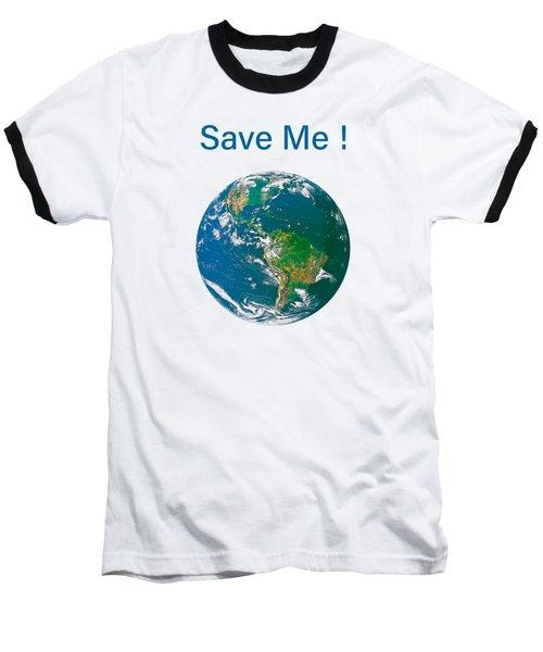 Earth With Save Me Text Baseball T-Shirt
