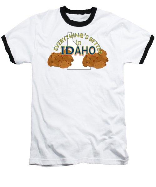 Everything's Better In Idaho Baseball T-Shirt
