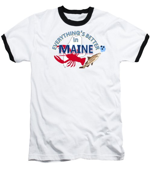 Everything's Better In Maine Baseball T-Shirt by Pharris Art