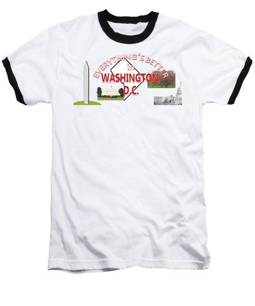 Everything's Better In Washington, D.c. Baseball T-Shirt