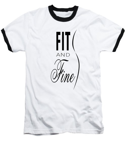 Fit And Fine Baseball T-Shirt