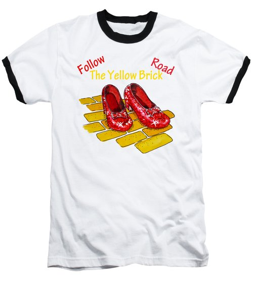Follow The Yellow Brick Road Ruby Slippers Wizard Of Oz Baseball T-Shirt