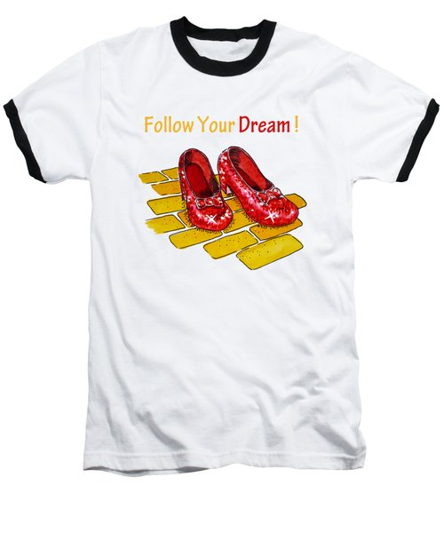 Follow Your Dream Ruby Slippers Wizard Of Oz Baseball T-Shirt