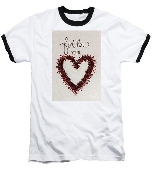 Follow Your Heart Baseball T-Shirt by Elizabeth Robinette Tyndall