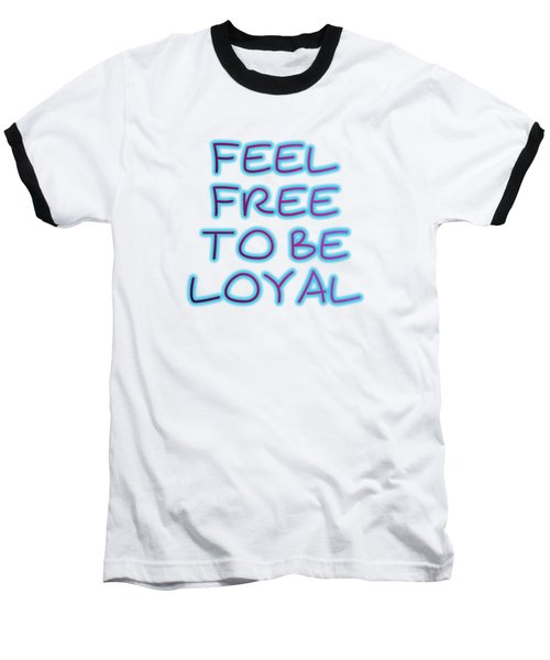 Free To Be Loyal Baseball T-Shirt