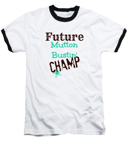 Future Mutton Bustin Champ Baseball T-Shirt by Chastity Hoff