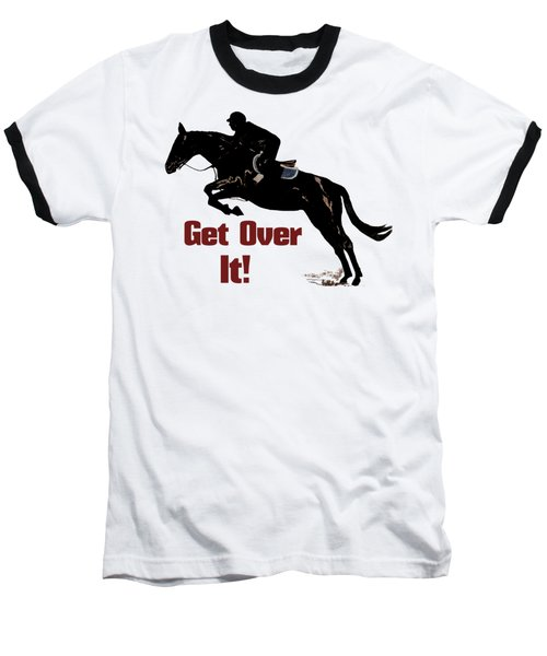 Get Over It Horse Jumper Baseball T-Shirt