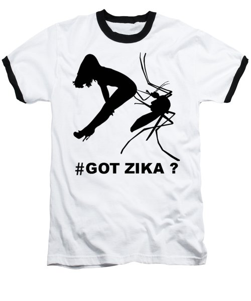 Got Zika? Baseball T-Shirt