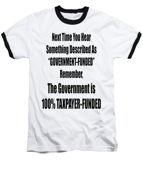 Government Is Taxpayer Funded Baseball T-Shirt