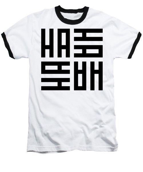 Ha Ha Ha Baseball T-Shirt