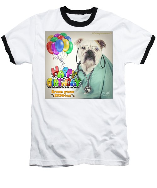 Baseball T-Shirt featuring the digital art Happy Birthday From Your Dogtor by Kathy Tarochione