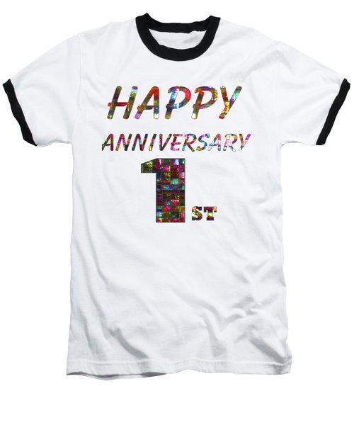 Happy First 1st Anniversary Celebrations Design On Greeting Cards T-shirts Pillows Curtains Phone   Baseball T-Shirt by Navin Joshi