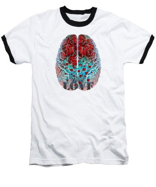 Heart Art - Think Love - By Sharon Cummings Baseball T-Shirt