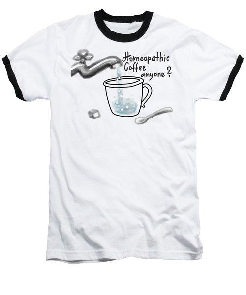 Homeopathic Coffee Baseball T-Shirt