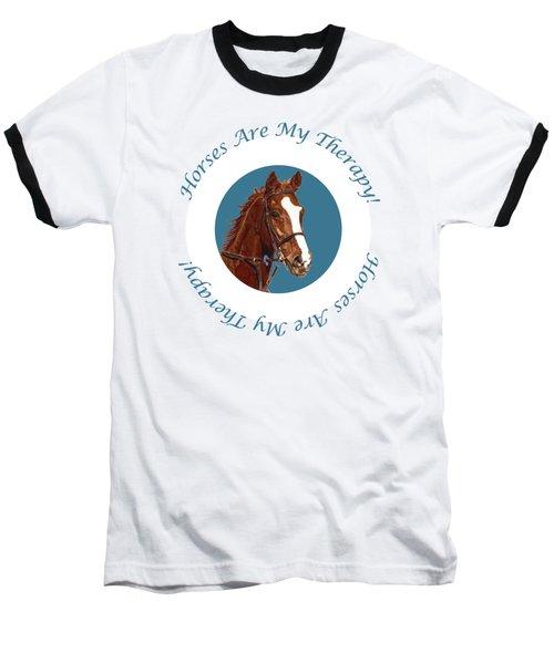 Horses Are My Therapy Baseball T-Shirt by Patricia Barmatz