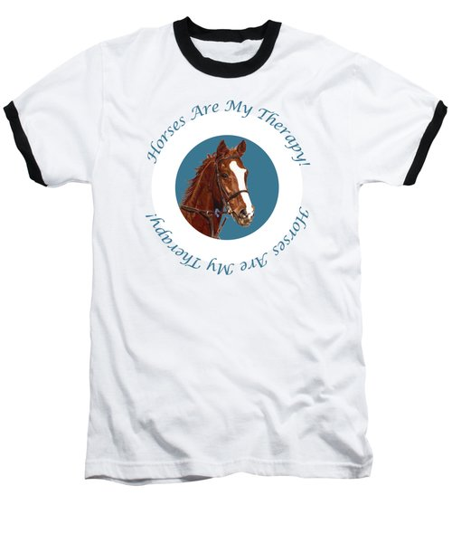 Horses Are My Therapy Baseball T-Shirt