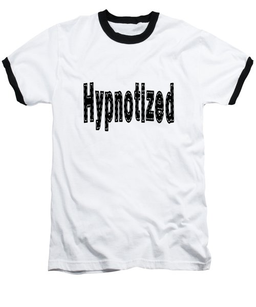 Hypnotized - Love Quote Print Baseball T-Shirt
