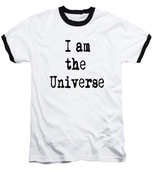 I Am The Universe - Cosmic Universe Quotes Baseball T-Shirt