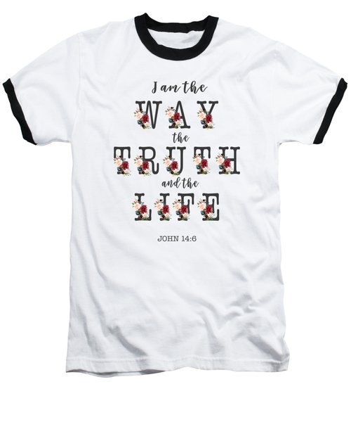 I Am The Way The Truth And The Life Typography Baseball T-Shirt