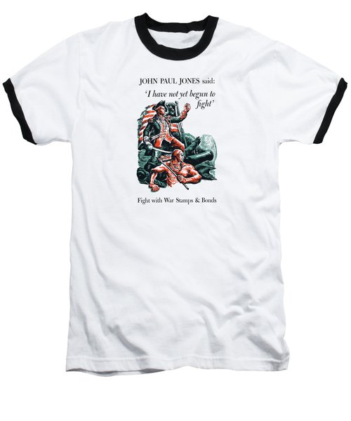 I Have Not Yet Begun To Fight Baseball T-Shirt