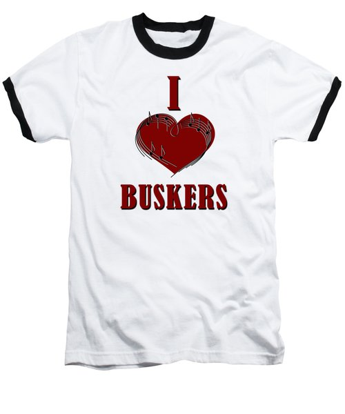 I Heart Buskers Baseball T-Shirt