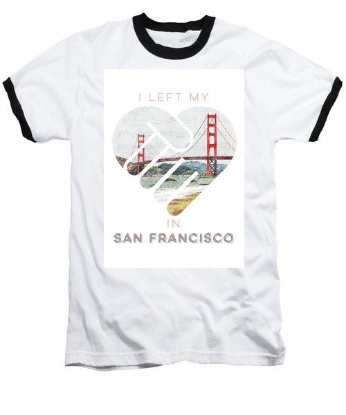 I Left My Heart In San Fransisco Baseball T-Shirt