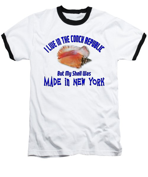 I Live In The Conch Republic Baseball T-Shirt by Bob Slitzan