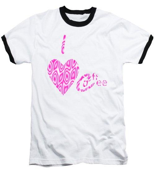 I Love Coffee Baseball T-Shirt by Kathleen Sartoris