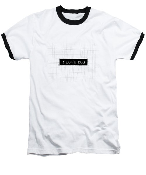 I Love Dog Word Art Baseball T-Shirt by Kathleen Wong