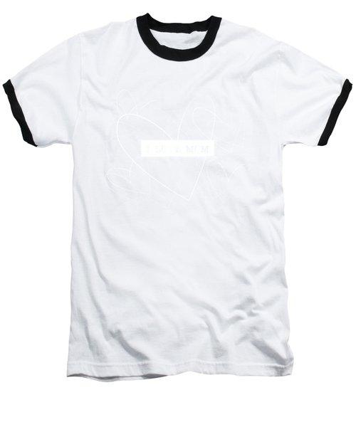 I Love Mom Word Art Baseball T-Shirt