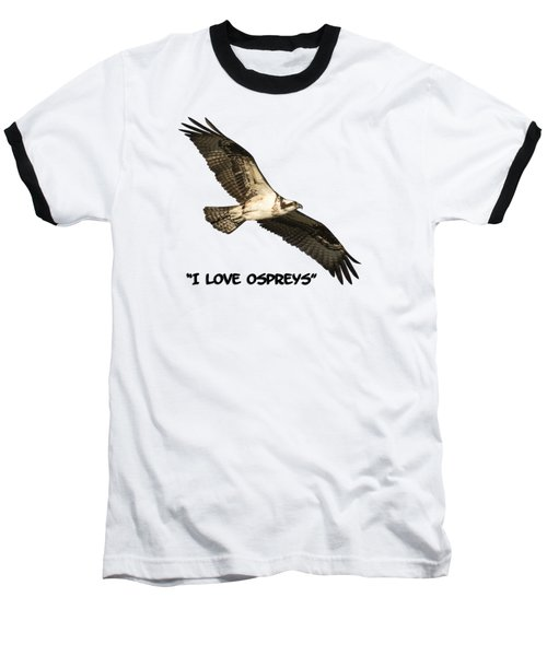 I Love Ospreys 2016-1 Baseball T-Shirt
