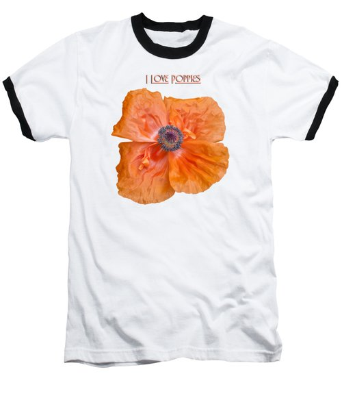 I Love Poppies Baseball T-Shirt