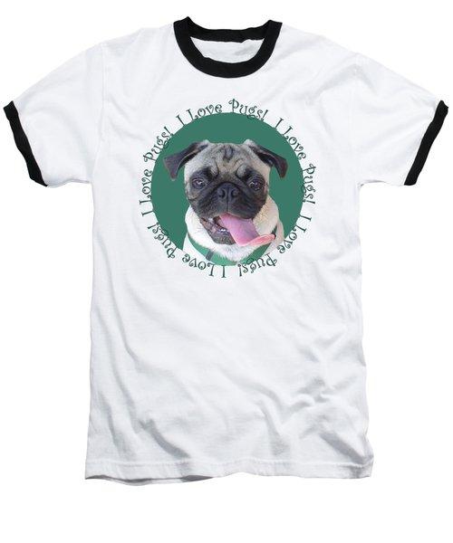 I Love Pugs Baseball T-Shirt by Patricia Barmatz