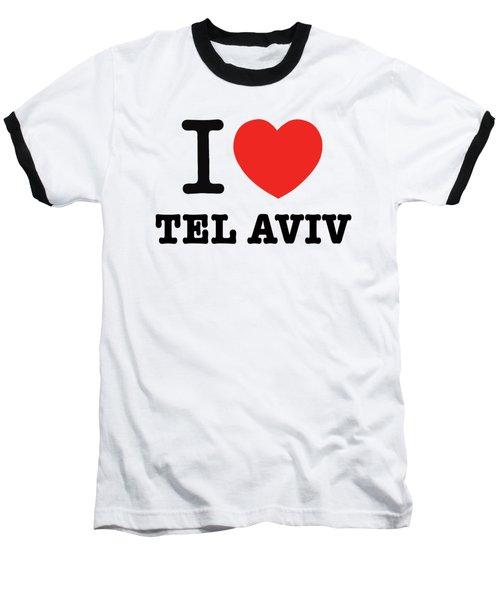 i love Tel Aviv Baseball T-Shirt by Ron Shoshani