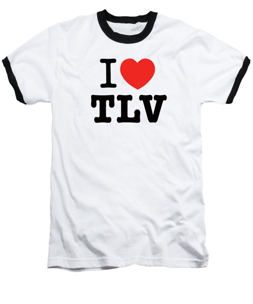 i love TLV Baseball T-Shirt