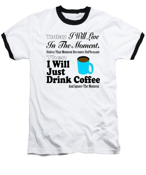 I Will Just Drink Coffee Baseball T-Shirt