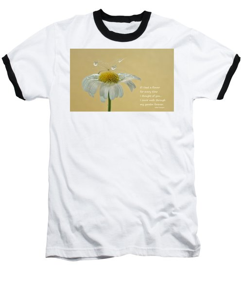 If I Had A Flower Quote Baseball T-Shirt by Barbara St Jean
