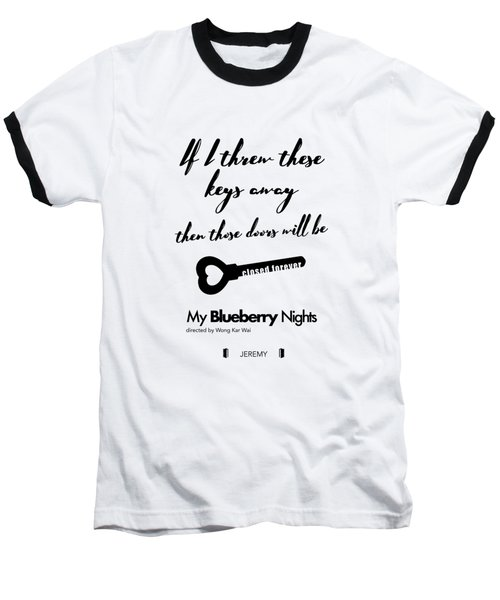 If I Threw These Keys Away Then Those Doors Will Be Closed Forever. - Jeremy Baseball T-Shirt