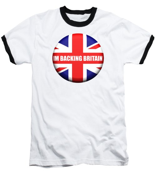 Im Backing Britain Baseball T-Shirt by Roger Lighterness