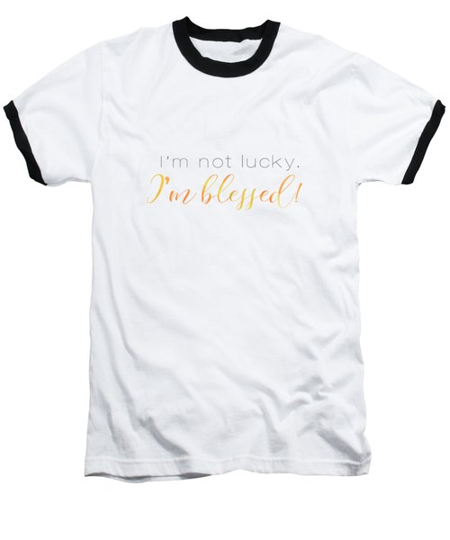 I'm Not Lucky. I'm Blessed. Baseball T-Shirt