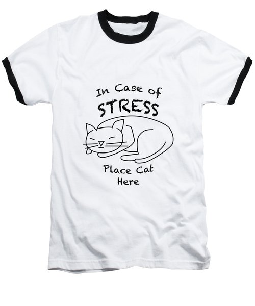 In Case Of Stress, Place Cat Here T-shirt Baseball T-Shirt