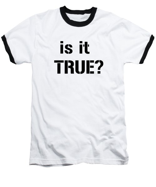 Is It True Baseball T-Shirt