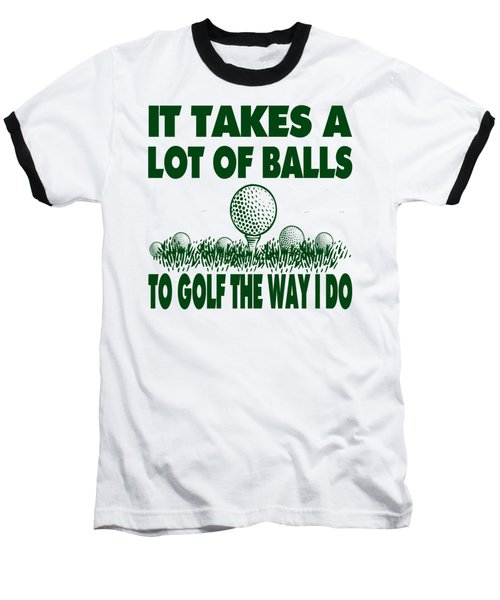 It Takes A Lot Of Balls To Golf The Way I Do Baseball T-Shirt by David G Paul