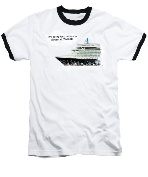 I've Been Nauticle On Queen Elizabeth On Transparent Background Baseball T-Shirt by Terri Waters