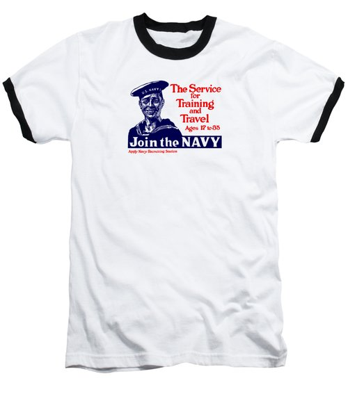 Join The Navy - The Service For Training And Travel Baseball T-Shirt
