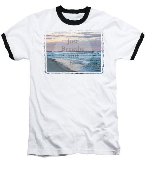 Just Breathe And Be Beach  Baseball T-Shirt