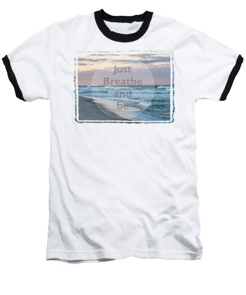 Just Breathe And Be Beach  Baseball T-Shirt