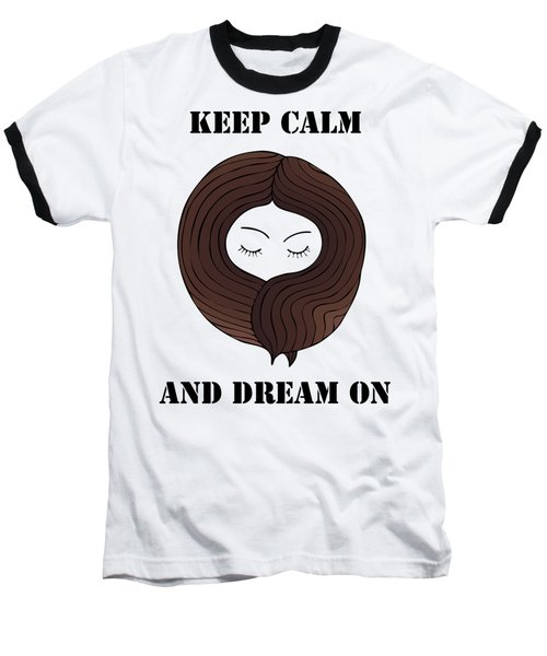 Keep Calm And Dream On Baseball T-Shirt by Frank Tschakert