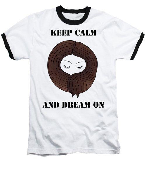 Keep Calm And Dream On Baseball T-Shirt