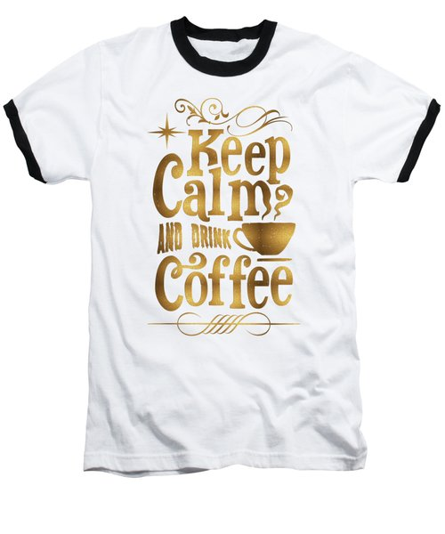 Keep Calm And Drink Coffee Typography Baseball T-Shirt